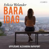 Bara idag - Felicia Welander