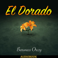 El Dorado - Further Adventures of the Scarlet Pimpernel - Baroness Orczy