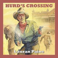 Hurd's Crossing - Lauran Paine