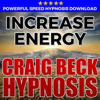Increase Energy - Hypnosis Downloads - Craig Beck