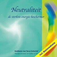 Neutraliteit incl. Basismeditatie - Tessa Gottschal