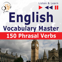 English Vocabulary Master for Intermediate / Advanced Learners - Listen & Learn to Speak: 150 Phrasal Verbs (Proficiency Level: B2-C1) - Dorota Guzik