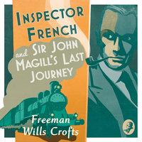 Inspector French: Sir John Magill's Last Journey - Freeman Wills Crofts