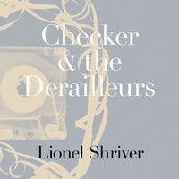 Checker and the Derailleurs - Lionel Shriver