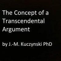The Concept of a Transcendental Argument - John-Michael Kuczynski