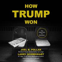 How Trump Won - Larry Schweikart, Joel B. Pollak