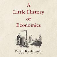 A Little History of Economics - Niall Kishtainy