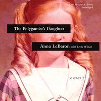 The Polygamist's Daughter - Anna LeBaron