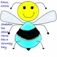 Shebdon the Shirehorse has a Grumpy Day - Paul Cook
