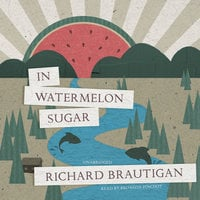 In Watermelon Sugar - Richard Brautigan
