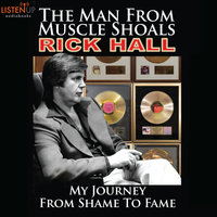 The Man from Muscle Shoals - My Journey from Shame to Fame - Rick Hall