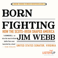 Born Fighting - How the Scots-Irish Shaped America - Jim Webb