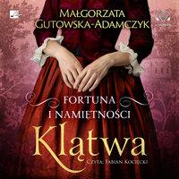 Fortuna i namiętności. Klątwa - Małgorzata Gutowska-Adamczyk