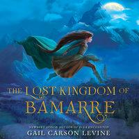 The Lost Kingdom of Bamarre - Gail Carson Levine