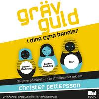 Gräv guld i dina egna kanaler: sälj mer på nätet - utan att köpa mer reklam - Christer Pettersson