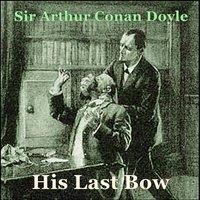 Sherlock Holmes - His Last Bow - Arthur Conan Doyle