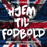 Hjem til fodbold: Min rejse ind i Storbritanniens fodboldsjæl - Thomas Gravgaard