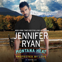 Montana Heat: Protected by Love - Jennifer Ryan