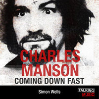 Charles Manson - Coming Down Fast - Simon Wells