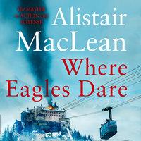 Where Eagles Dare - Alistair MacLean