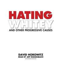 Hating Whitey and Other Progressive Causes - David Horowitz