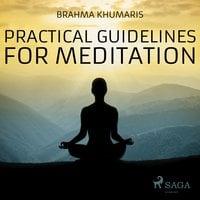 Practical Guidelines for Meditation (Unabridged) - Brahma Khumaris