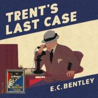 Trent's Last Case - E.C. Bentley