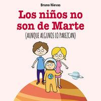 Los niños no son de Marte, aunque lo parezcan - Bruno Nievas Soriano