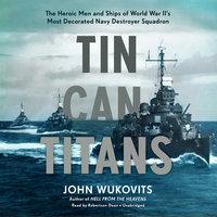 Tin Can Titans - John Wukovits