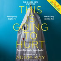This is Going to Hurt: Secret Diaries of a Junior Doctor - Adam Kay