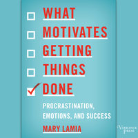 What Motivates Getting Things Done - Mary Lamia