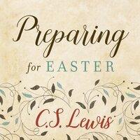 Preparing for Easter - C.S. Lewis