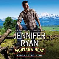 Montana Heat: Escape to You - Jennifer Ryan
