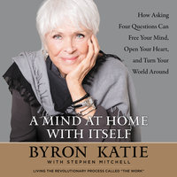 A Mind at Home with Itself - Stephen Mitchell, Byron Katie