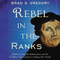Rebel in the Ranks - Brad S. Gregory