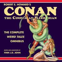 Robert E. Howard's Conan the Cimmerian Barbarian - The Complete Weird Tales Omnibus - Robert E. Howard