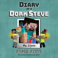Diary of a Minecraft Dork Steve Book 6 - Super Steve - MC Steve