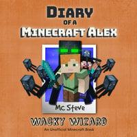 Diary of a Minecraft Alex Book 4 - Wacky Wizard - MC Steve