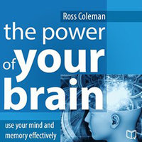 The Power of Your Brain: Use Your Mind and Memory Effectively - Ross Coleman