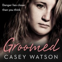 Groomed: Danger lies closer than you think - Casey Watson