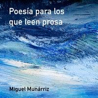 Poesía para los que leen prosa - Miguel Munárriz