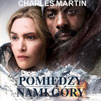 Pomiędzy nami góry - Charles Martin