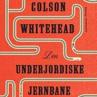 Den underjordiske jernbane - Colson Whitehead