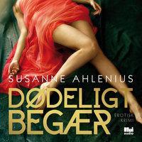 Dødeligt begær - Susanne Ahlenius