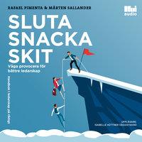 Sluta snacka skit - våga provocera för bättre ledarskap - Rafael Pimenta, Mårten Sallander