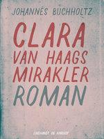 Clara van Haags mirakler - Johannes Buchholtz