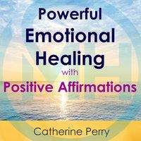Powerful Emotional Healing with Positive Affirmations - Joel Thielke