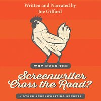 Why Does the Screenwriter Cross the Road? And Other Screenwriting Secrets - Joe Gilford