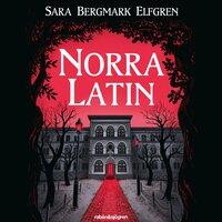 Norra Latin - Sara Bergmark Elfgren, Sara Bergmark