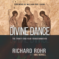 The Divine Dance - The Trinity and Your Transformation - Richard Rohr